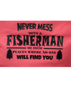 never mess with a fisherman